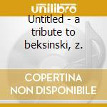 Untitled - a tribute to beksinski, z. cd musicale