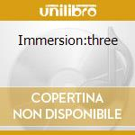 Immersion:three cd musicale
