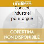 Concert industriel pour orgue cd musicale