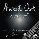 ACOUSTIC RESONANCE OF THE SOUL, THE       cd musicale di ANCIENT OAK CONSORT