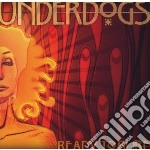 Underdogs - Ready To Burn cd musicale di UNDERDOGS