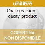 Chain reaction - decay product cd musicale