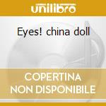Eyes! china doll cd musicale