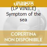 (LP VINILE) Symptom of the sea lp vinile