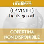 (LP VINILE) Lights go out lp vinile
