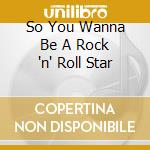 So you wanna be a rock 'n' roll cd musicale