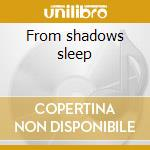 From shadows sleep cd musicale