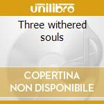 Three withered souls cd musicale