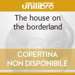 The house on the borderland cd musicale