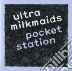 POCKET STATION                            cd musicale di Milkmaids Ultra