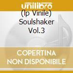 (LP VINILE) SOULSHAKER VOL.3                          lp vinile di Artisti Vari