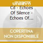 CD - ECHOES OF SILENCE - ECHOES OF SILENCE cd musicale di ECHOES OF SILENCE
