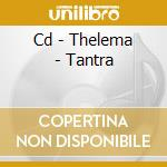 CD - THELEMA - TANTRA cd musicale di THELEMA