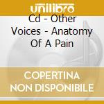 CD - OTHER VOICES - ANATOMY OF A PAIN cd musicale di OTHER VOICES