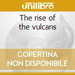 The rise of the vulcans cd musicale