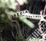 Sedia - Even Times, The cd musicale di SEDIA