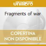 Fragments of war cd musicale