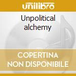 Unpolitical alchemy cd musicale