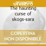 The haunting curse of skogs-sara cd musicale