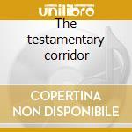 The testamentary corridor cd musicale