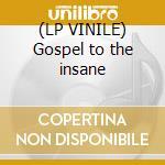 (LP VINILE) Gospel to the insane lp vinile