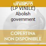 (LP VINILE) Abolish government lp vinile