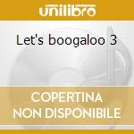 Let's boogaloo 3 cd musicale