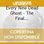 Every New Dead Ghost - The Final Ascension cd musicale