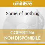 Some of nothing cd musicale