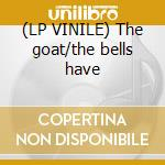 (LP VINILE) The goat/the bells have lp vinile