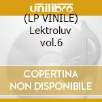 (LP VINILE) Lektroluv vol.6 lp vinile