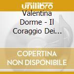 Valentina Dorme - Il Coraggio Dei Piuma cd musicale di Dorme Valentina