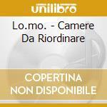 Lo.mo. - Camere Da Riordinare cd musicale