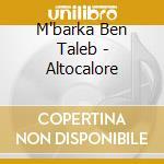 ALTOCALORE cd musicale di M'BARKA BEN TALEB