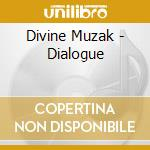 Divine Muzak - Dialogue cd musicale di Muzak Divine