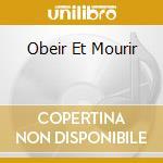 OBEIR ET MOURIR                           cd musicale di DERNIERE VOLONTE'