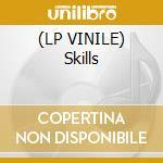 (LP VINILE) Skills lp vinile
