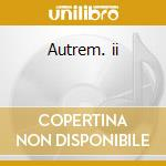 Autrem. ii cd musicale