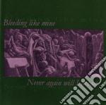 Bleeding Like Mine - Never Again Will I Dream cd musicale