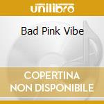 BAD PINK VIBE cd musicale di BRYCHAN