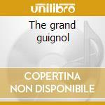 The grand guignol cd musicale