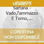 SARTANA - VADO,L'AMMAZZO E TORNO, AMMAZZALI TUTTI E TORNA SOLO cd musicale di O.S.T.
