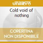 Cold void of nothing cd musicale