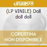 (LP VINILE) Doll doll doll lp vinile