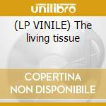 (LP VINILE) The living tissue lp vinile