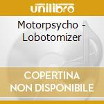 Motorpsycho - Lobotomizer cd musicale di MOTORPSYCHO