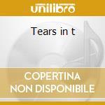 Tears in t cd musicale