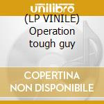 (LP VINILE) Operation tough guy lp vinile