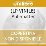 (LP VINILE) Anti-matter lp vinile