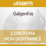 Galgenfris cd musicale